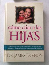 COMO CRIAR A LAS HIJAS: ESTIMULO Y CONSEJO PRACTICO PARA LOS QUE By James C. NEW