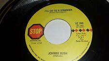 JOHNNY BUSH Jim Jack and Rose / I'll Go To A Stranger STOP 354 RARE COUNTRY 45