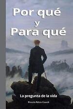 Por Qué y para Qué : La Pregunta de la Vida by Ricardo Beleta Guasch (2015,...