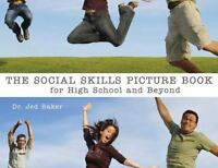 The Social Skills Picture Book : For High School and Beyond by Jed Baker
