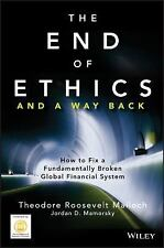 The End of Ethics and a Way Back: How To Fix a Fundamentally Broken Global Finan