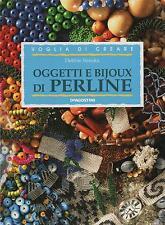 VOGLIA DI CREARE: OGGETTI E BIJOUX DI PERLINE - Manuale di Debbie Siniska