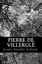Pierre de Villergl� by Louis Am�d�e Achard (2013, Paperback)