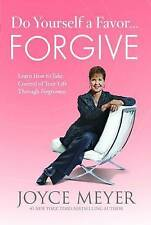 Do Yourself a Favor... Forgive: Learn How to Take Control of Your Life Through F