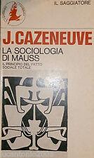 JEAN CAZENEUVE LA SOCIOLOGIA DI MAUSS FATTO SOCIALE TOTALE SAGGIATORE 1971