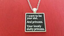 BDSM JEWELRY QUOTES Necklace  * I want to be your slut and princess Slutty