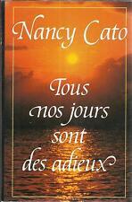 NANCY CATO TOUS NOS JOURS SONT DES ADIEUX