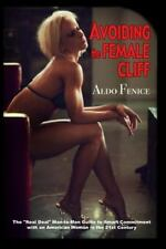 Avoiding the Female Cliff : The Real Deal Man-To-Man Guide to Commitment with...