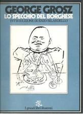 George Grosz : Lo specchio del borghese - I° edizione BUR 1976