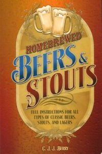 Homebrewed Beers & Stouts Full Instructions for All Types of Classic Beers Stout