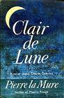 Pierre la Mure = CLAIR DE LUNE = A NOVEL ABOUT CLAUDE DEBUSSY