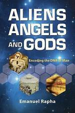 NEW Aliens, Angels, and Gods: Encoding the DNA of Man by Emanuel Rapha