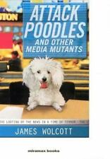 Attack Poodles and Other Media Mutants: The Looting of the News in a Time of