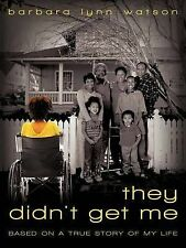 NEW They Didn't Get Me: Based On A True Story Of My Life by Barbara Lynn Watson