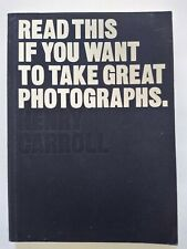 Read This if You Want to Take Great Photographs. by Henry Carroll - paperback