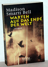 MADISON SMARTT BELL - Warten auf das Ende der Welt - Roman
