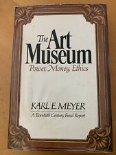 The Art Museum : Power, Money, Ethics a Twentieth Century Fund Report by Karl...