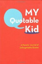 My Quotable Kid: A Parents Journal of Unforgettab