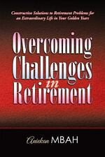 Overcoming Challenges in Retirement : Constructive Solutions to Retirement...