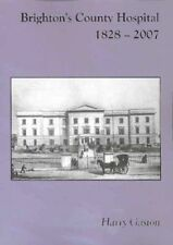 BRIGHTON'S COUNTY HOSPITAL 1828 - 2007 by HARRY GASTON - New Book - Free UK p&p