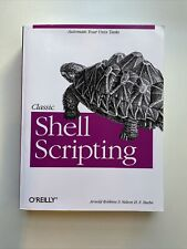 Classic Shell Scripting : Hidden Commands That Unlock the Power of Unix by.