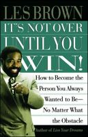 It's Not over Until You Win : How to Become the Person You Always Wanted to B...