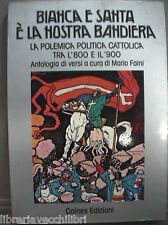 BIANCA E SANTA E LA NOSTRA BANDIERA La polemica politica cattolica Mario Faini