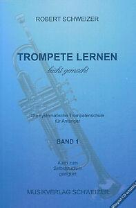 Robert Schweizer TROMPETE LERNEN LEICHT GEMACHT (Band 1)  Auch zum Selbststudium