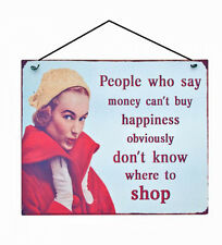 RETRO SIGN 'PEOPLE WHO SAY MONEY CAN'T BUY HAPPINESS DON'T KNOW WHERE TO SHOP!'