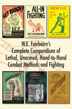 W.E. Fairbairn's Complete Compendium of Lethal, Unarmed, Hand-to-Hand Combat