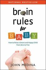 Brain Rules for Baby : How to Raise a Smart and Happy Child from Zero to Five by
