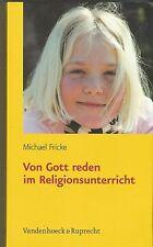 Von Gott reden im Religionsunterricht Michael Fricke