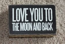 """Primitives by Kathy 4""""x3"""" Wooden Box Sign """"Love you to the Moon and Back""""  BIG"""