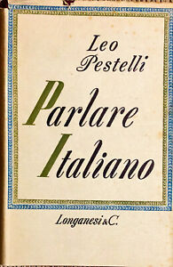 PARLARE ITALIANO - LEO PESTELLI - LONGANESI & C. 1958