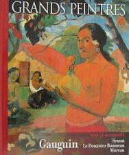 Grands Peintres 3 : Gaughin. Vers la Modernité. Seurat. Dounier Rousseau. Moreau