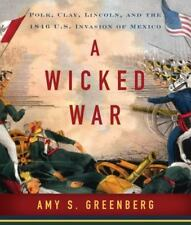 NEW/SEALED A Wicked War : Polk, Clay, Lincoln and 1846 U. S. Invasion of Mexico