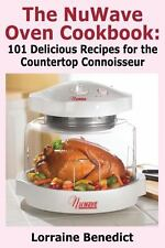 Nuwave Oven Cookbook : 101 Delicious Recipes for the Countertop Connoisseur: ...