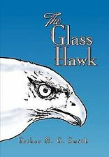 The Glass Hawk by Esther M. G. Smith (2010, Paperback)