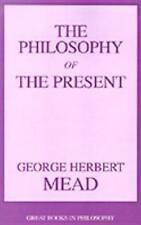 Philosophy of the Present (Great Books in Philosophy) by George Herbert Mead | P