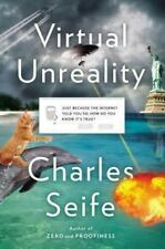 Virtual Unreality: Just Because the Internet Told You, How Do You Know Its True?
