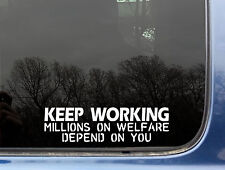 KEEP WORKING millions on welfare depend on you! funny die cut DECAL