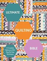 Ultimate Quilting Bible: A Complete Reference With Step-By-Step Techniques (C…