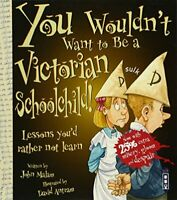 You Wouldnt Want to Be a Victorian Schoolchild