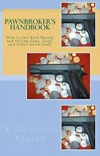 Pawnbroker's Handbook: How To Get Rich Buying And Selling Guns, Gold, And Oth...