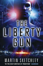 The Liberty Gun (Structure Trilogy 3), Martin Sketchley, New Book