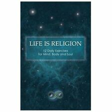 Life Is Religion: 12 Daily Exercises for Mind, Body, and Soul (Paperback or Soft