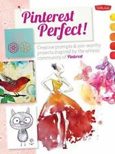 Pinterest Perfect!: Creative prompts & pin-worthy projects inspired by the artis