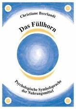 Das Füllhorn Psychologische Symbolsprache der Nahrungsmittel Beerlandt, Christia