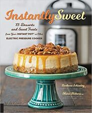Instantly Sweet: 75 Desserts and Sweet Treats from Your Instant Pot or Other Ele