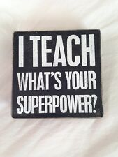 """Small Box Sign-For Wall/Table Decor- """"I Teach What's Your Superpower"""" 5"""" x 5"""""""